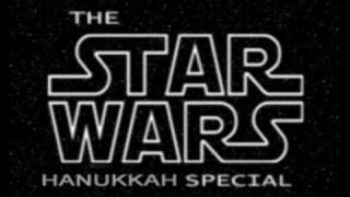 The Star Wars Hanukkah Special! (Story of Chanukkah and parody of the Star Wars Holiday Special)