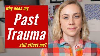 Why Does My Past Trauma Still Affect Me? [CC English & Español] | Kati Morton