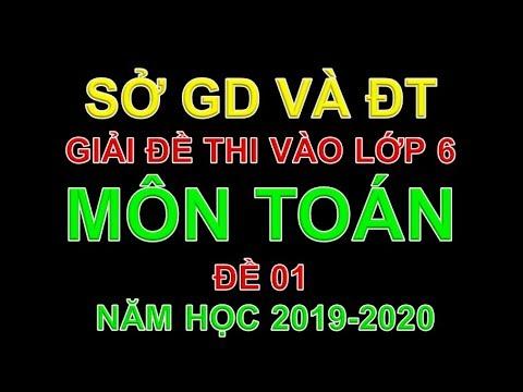 GIẢI ĐỀ THI VÀO LỚP 6 MÔN TOÁN ĐỀ 1 . NĂM HỌC 2019- 2020