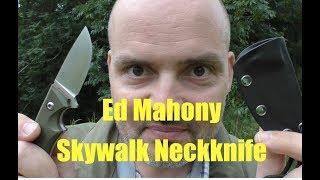 Ed Mahony Skywalk Neckknife Vorstellung