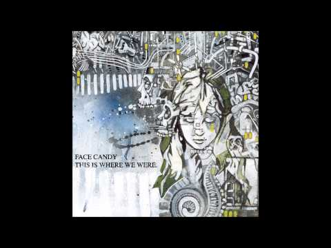Face Candy - This is where we were