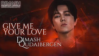 Dimash - Give Me Your Love 2021