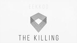 Eekkoo - The Killing