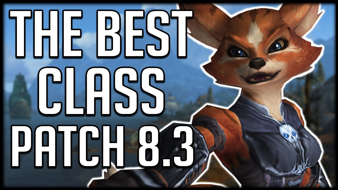 What S The Best Class In Patch 8 3 So Far Wow Bfa Youtube