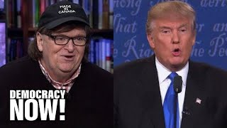 Michael Moore: If Elected, Donald Trump Would Be