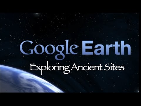 Google Earth Exploring Ancient Sites