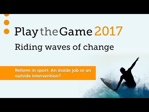 Play the Game 2017 - Reform in sport: An inside job or an outside intervention?