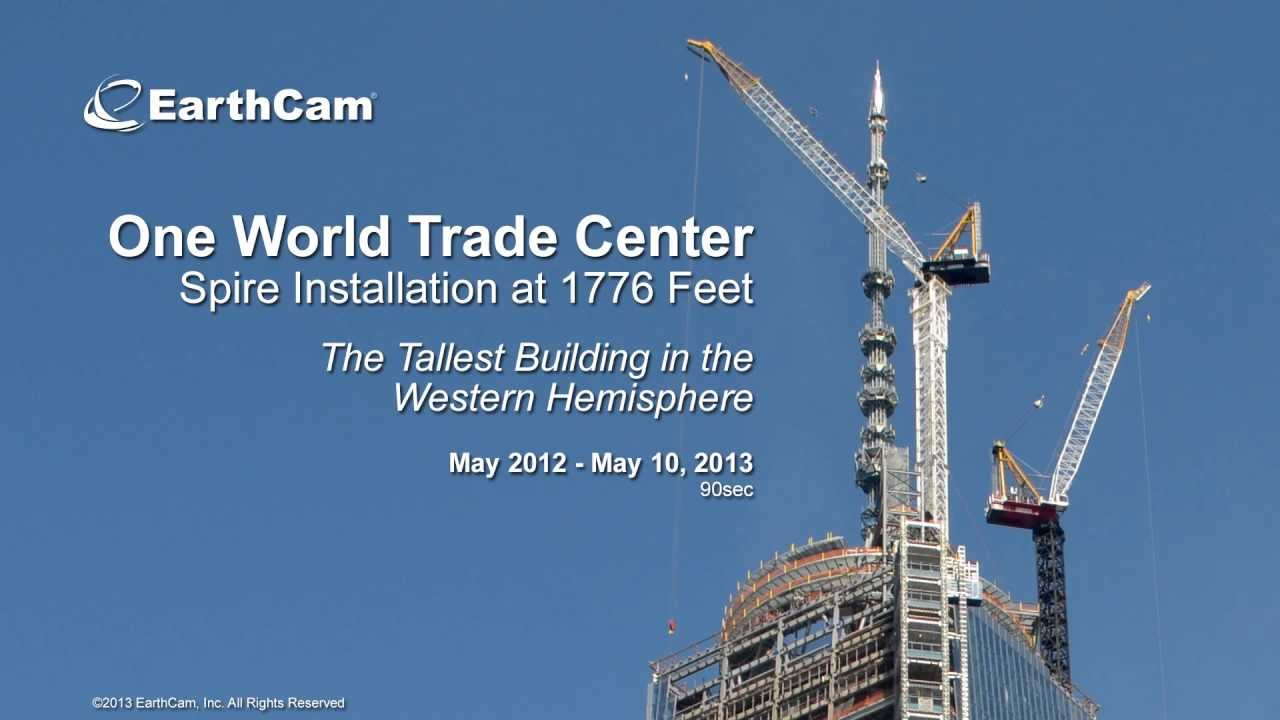 One World Trade Center Spire Installation Time Lapse Video By Earthcam