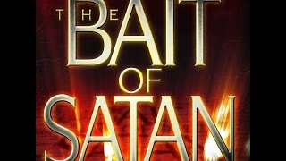 The Bait of Satan - Do you WANT your life changed forever?