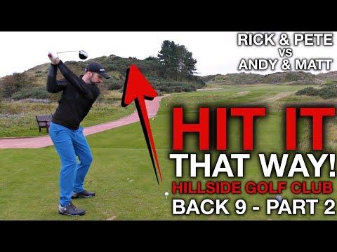 HIT IT THAT WAY! Me & Rick vs Andy & Matt - Hillside Golf Club - Part Five