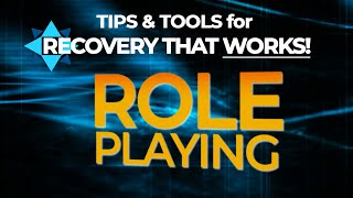 ROLE PLAYING - TIPS & TOOLS for RECOVERY that WORKS! EP 13