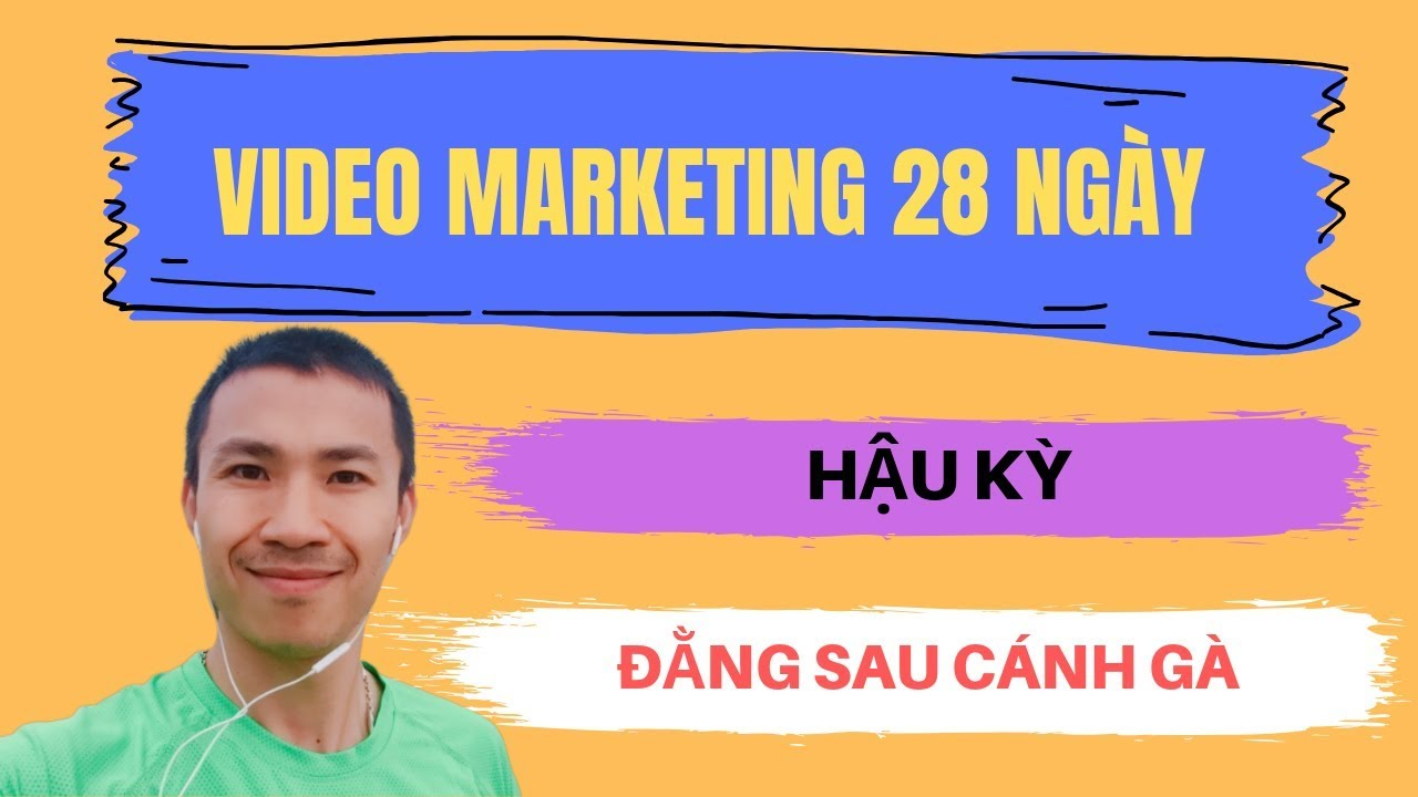 Hậu kỳ Chuỗi Video Marketing 28 ngày | Nguyễn Hữu Lượng