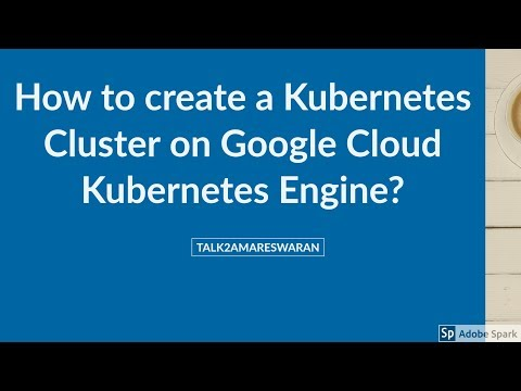 How to create a Kubernetes Cluster on Google Cloud Kubernetes Engine?