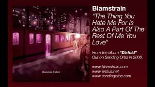 Blamstrain - The Thing You Hate Me For Is Also A Part Of The Rest Of Me You Love