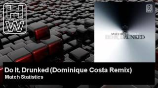 Match Statistics - Do It, Drunked - Dominique Costa Remix - HouseWorks