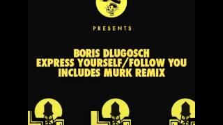 Boris Dlugosch - Express Yourself (Murk Original Recipe Dub)