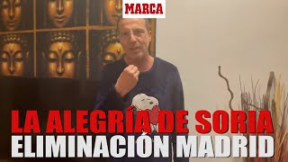 Así goza Soria con la eliminación del Madrid: