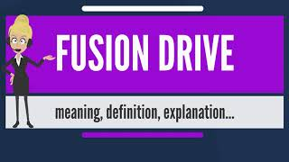 What is FUSION DRIVE? What does FUSION DRIVE mean? FUSION DRIVE meaning & explanation
