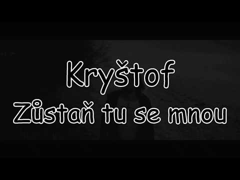 Kryštof - Zůstaň tu se mnou | TEXT | Pavel Kozler