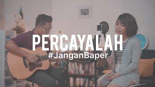 #JanganBaper Ecoutez - Percayalah (Cover) feat. Ingrid Tamara