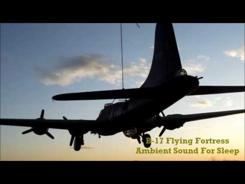 Ambient Sleep Sounds~B-17 Flying Fortress~1 hr.