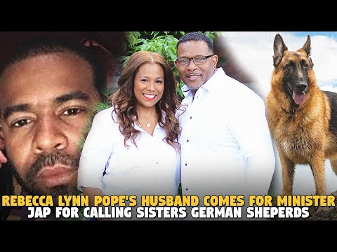 Rebecca Lynn Pope's Husband Comes For Minister Jap For Calling Sisters GERMAN SHEPERDS