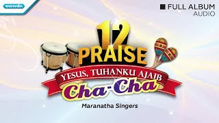 Gambar cover 12 Praise Cha Cha (Yesus Tuhanku Ajaib) - Maranatha Singers (Full Album Audio)