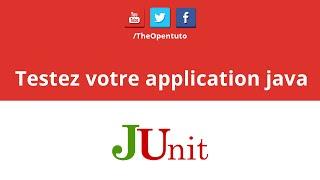 Testez votre application java avec JUnit - OPENTUTO