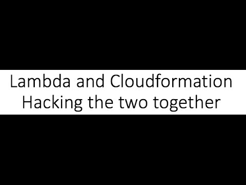 Lambda and Cloudformation - Hacking it Together by BenTaylor