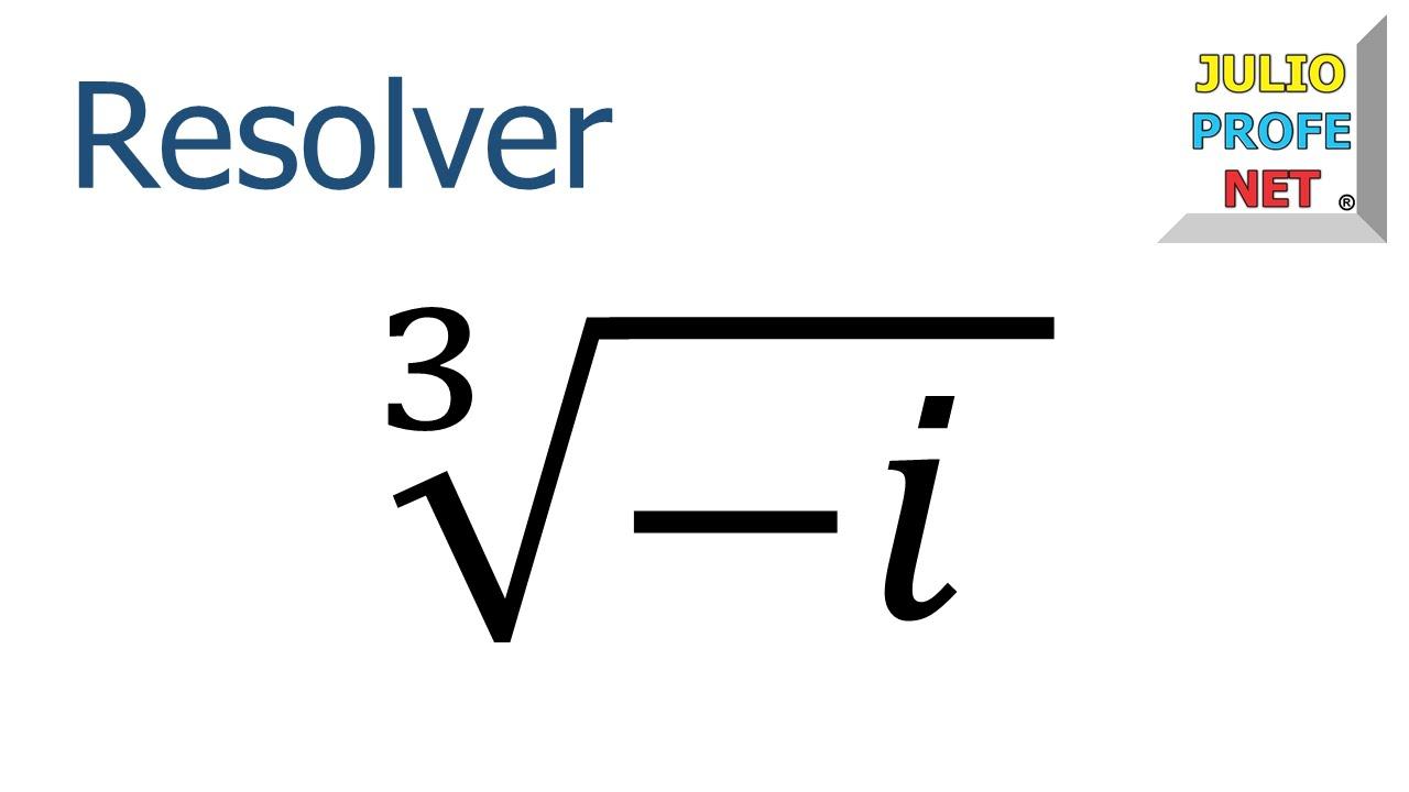 Calcula las raíces cubicas del complejo -i - Matemáticas IES