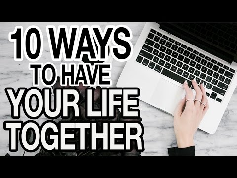 10 WAYS TO FEEL LIKE YOU HAVE YOUR LIFE TOGETHER!