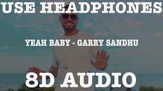 YEAH BABY (8D AUDIO) || GARRY SANDHU || YEAH BABY REFIX || 8D PUNJABI SONG 2019