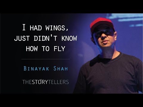 The Storytellers: I had wings, Just didn't know how to fly - Mr. Binayak Shah