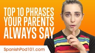 Learn the Top 10 Phrases Your Parents Always Say in Spanish