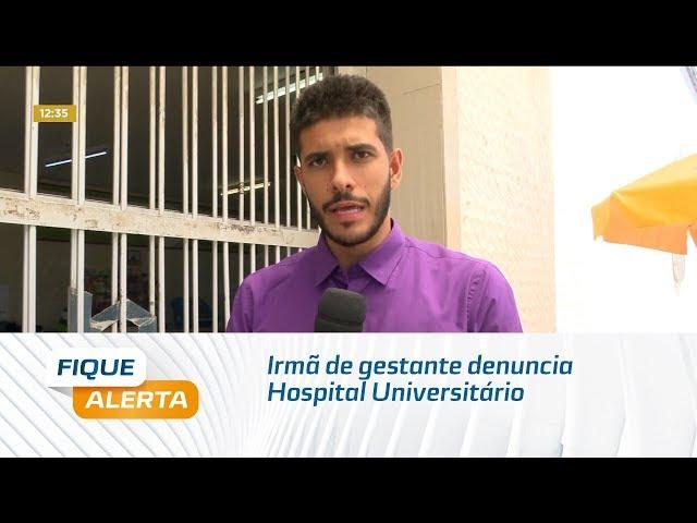 Irmã de gestante denuncia Hospital Universitário por falta de atendimento adequado