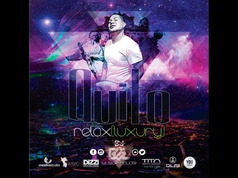 Lindo quito de mi vida electro / Quito Relax Luxury  - Oel Dj  (Lindo Quito de mi vida EDM)