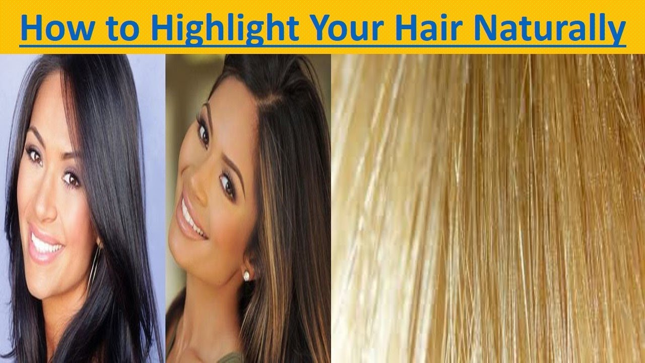 How To Highlight Your Hair Naturallyhow To Highlight Your Hair