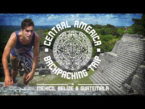 CENTRAL AMERICA BACKPACKING TRIP | Mexico, Belize & Guatemala - Trailer