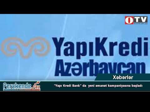 """""""Yapı Kredi Bank"""" da  yeni əmanət kampaniyasına başladı - [www.OTV.az]"""