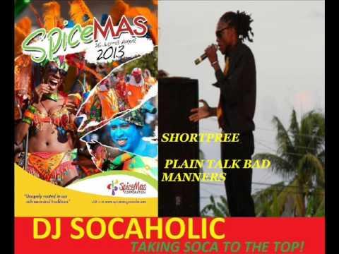 SHORTPREE - PLAIN TALK BAD MANNERS - EX+5 RIDDIM - GRENADA SOCA 2013