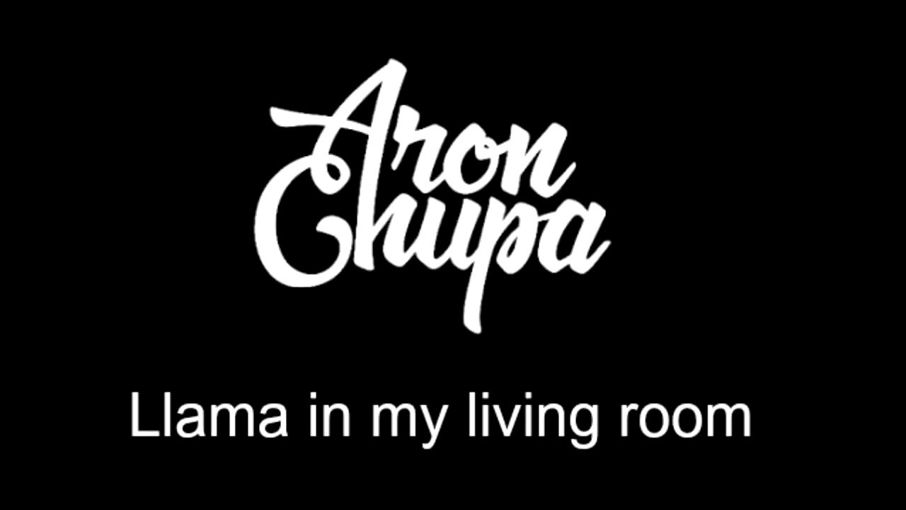 AronChupa - Llama in my living room (lyrics) - YouTube