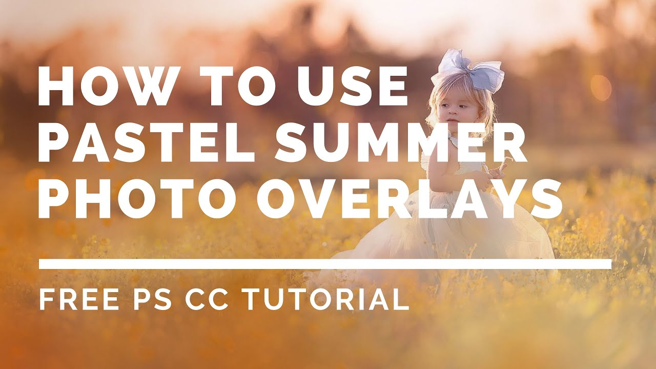 How To Use Pastel Summer Photo Overlays Free Photoshop Cc Tutorial