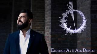 Ebubekir Ay Ask Dediler 2017