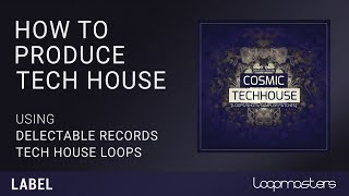 How to Produce Tech House | With Delectable Records Cosmic Tech House Samples