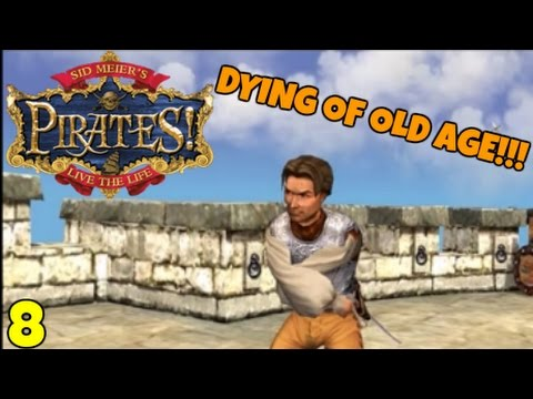 "Sid Meier's Pirates! ""DYING OF OLD AGE!!!"" E08"