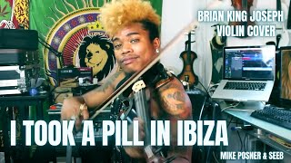Brian King Joseph - I TOOK A PILL IN IBIZA - MIKE POSNER  (ELECTRIC VIOLIN)