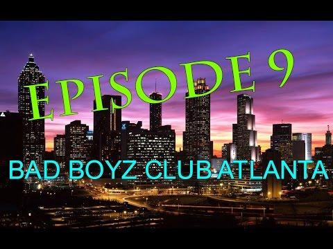 EPISODE 9: BAD BOYZ CLUB ATLANTA