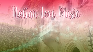 Italian Love Music - Romantic Italian Music