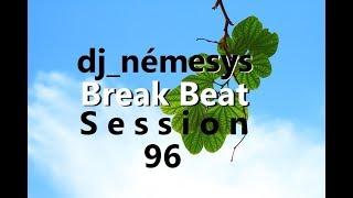 BREAK B E A T SESSION # 96 mixed by dj_némesys