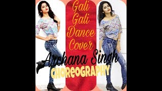 Gali Gali Dance Video Choreography By Archana Singh| Neha Kakkar | Mouni Roy